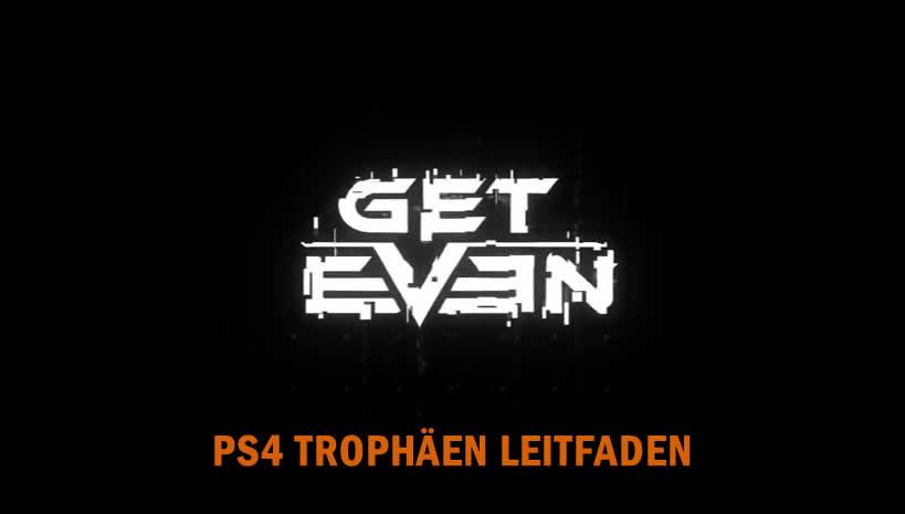 Get Even – Trophäen Trophies Leitfaden
